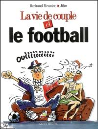 Bertrand Meunier et  Jiho - La vie de couple et le foot.
