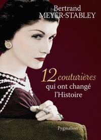 Bertrand Meyer-Stabley - 12 couturières qui ont changé l'Histoire.