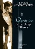 Bertrand Meyer-Stabley - 12 couturiers qui ont changé l'Histoire.