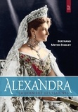 Bertrand Meyer-Stabley - Alexandra - La dernière tsarine.