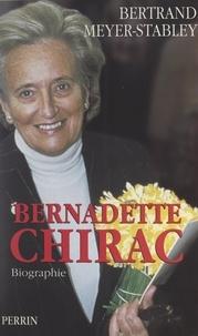 Bertrand Meyer-Stabley - Bernadette Chirac - Biographie.