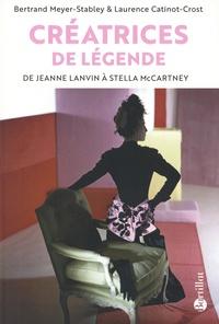 Bertrand Meyer-Stabley et Laurence Catinot-Crost - Créatrices de légende - De Jeanne Lanvin à Stella McCartney.