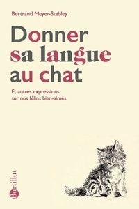 Bertrand Meyer-Stabley - Donner sa langue au chat.