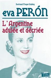Bertrand Meyer-Stabley - Eva Peron - L'Argentine adulée et décriée.