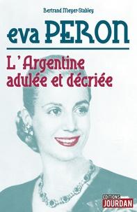 Eva Peron- L'Argentine adulée et décriée - Bertrand Meyer-Stabley |