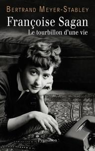 Bertrand Meyer-Stabley - Françoise Sagan - Le tourbillon d'une vie.