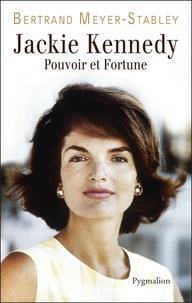 Bertrand Meyer-Stabley - Jackie Kennedy - Pouvoir et fortune.