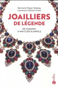 Bertrand Meyer-Stabley et Laurence Catinot-Crost - Joailliers de légende - De Chaumet à Van Cleef & Arpels.