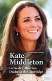 Bertrand Meyer-Stabley - Kate Middleton - La vie de Catherine, Duchesse de Cambridge.