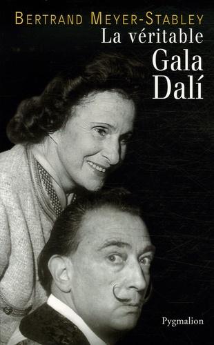 Bertrand Meyer-Stabley - La véritable Gala Dali.