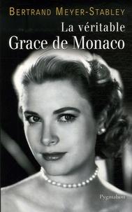 Bertrand Meyer-Stabley - La véritable Grace de Monaco.