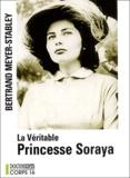 Bertrand Meyer-Stabley - La véritable princesse Soraya.