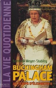 Bertrand Meyer-Stabley - La vie quotidienne à Buckingham Palace sous Elisabeth II.