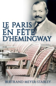 Bertrand Meyer-Stabley - Le Paris en fête d'Hemingway.