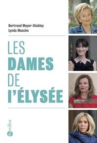Bertrand Meyer-Stabley et Lynda Maache - Les dames de l'Elysée.