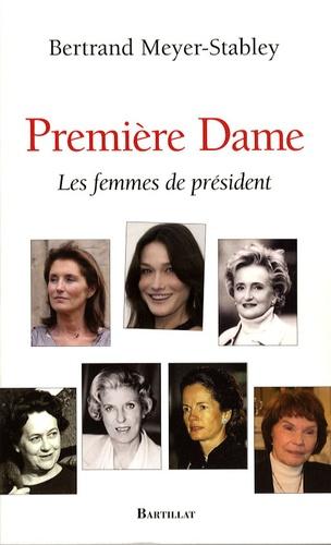 Bertrand Meyer-Stabley - Première dame - Les femmes de président.