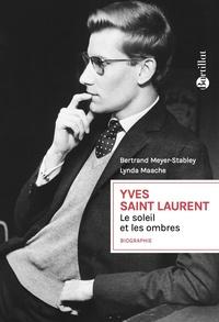 Bertrand Meyer-Stabley et Lynda Maache - Yves Saint Laurent - Le soleil et les ombres.