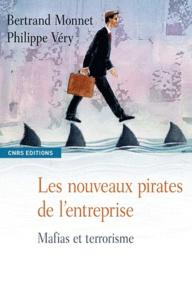 Bertrand Monnet et Philippe Véry - Les nouveaux pirates de l'entreprise - Mafias et terrorisme.
