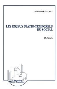 Bertrand Montulet - Les enjeux spatio-temporels du social - Mobilités.