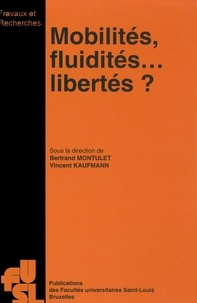 Bertrand Montulet et Vincent Kaufmann - Mobilités, fluidités... libertés ?.