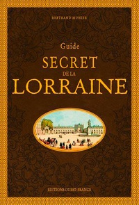 Bertrand Munier - Guide secret de la Lorraine.
