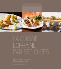 Bertrand Munier - La cuisine lorraine par ses chefs.