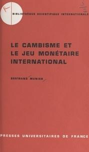 Bertrand Munier et Jacques Branger - Le cambisme et le jeu monétaire international - Technique et théorie des mouvements de capitaux à court terme.