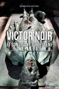 Bertrand Munier - Le gisant turgescent de Victor Noir.