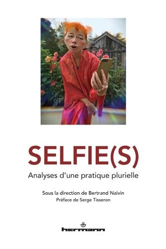 Bertrand Naivin - Selfie(s) - Analyses d'une pratique plurielle.