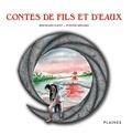 Bertrand Nayet et Eveline Ménard - Contes de fils et d'eaux - Recueil de contes, pour tout âge.