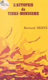Bertrand Nezeys - L'autopsie du tiers-mondisme.