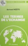 Bertrand Nezeys - Les Termes de l'échange.