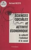 Bertrand Nezeys - Sciences sociales et activité économique : le collectif, l'individuel et le social.
