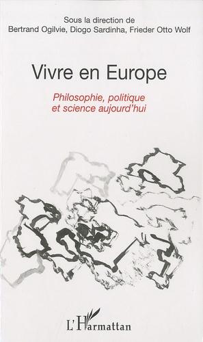 Bertrand Ogilvie et Diogo Sardinha - Vivre en Europe - Philosophie, politique et science aujourd'hui.