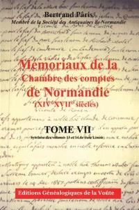Bertrand Pâris - Mémoriaux de la Chambre des comptes de Normandie (XIVe-XVIIe siècles) - Tome 7, Synthèse des volumes 13 et 14 de dom Lenoir.