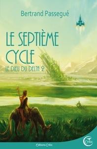 Bertrand Passegué - Le Dieu du delta Tome 2 : Le septième cycle.