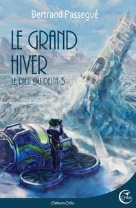 Bertrand Passegué - Le Dieu du delta Tome 3 : Le grand Hiver.