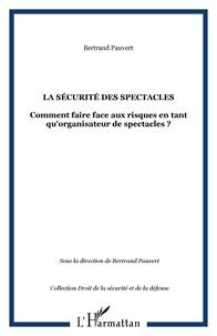 Bertrand Pauvert - La sécurité des spectacles - Comment faire face aux risques en tant qu'organisateur de spectacles ?.