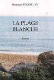 Bertrand Péguillan - La plage blanche.