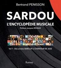 Bertrand Pénisson - Sardou - L'encyclopédie musicale. Tome 1, Des années Barclay à Chanteur de jazz.