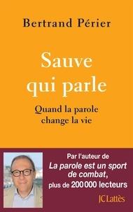 Bertrand Périer - Sauve qui parle - Quand la parole change la vie.