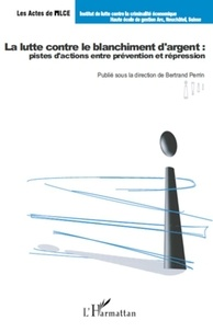 Bertrand Perrin - La lutte contre le blanchiment d'argent : pistes d'actions entre prévention et répression.
