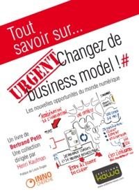 Bertrand Petit - Urgent : changez de business model ! - Les nouvelles opportunités du monde numérique.
