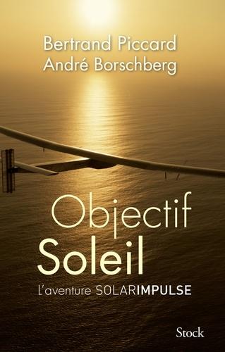 Objectif Soleil. L'aventure Solar Impulse