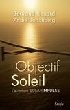 Bertrand Piccard et André Borschberg - Objectif Soleil - Deux hommes et un avion.