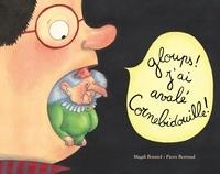 Bertrand Pierre et Magali Bonniol - Cornebidouille  : Gloups ! j'ai avalé Cornebidouille !.