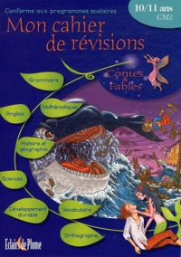 Bertrand-Pierre Echaudemaison et Sylvie Cadoche - Mon cahier de révisions 10/11 ans CM2 - Contes & fables.