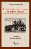 Bertrand-Pierre Galey - Le patrimoine des royaumes et empires africains - Entre patrimoine public et patrimoine privé.