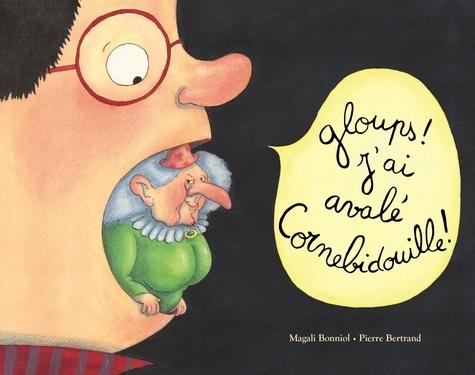 Bertrand Pierre et Magali Bonniol - Gloups ! j'ai avalé Cornebidouille !.