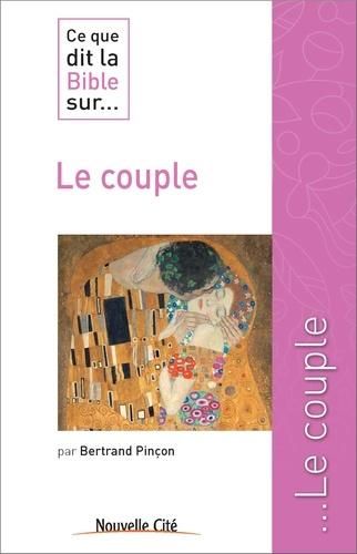 Bertrand Pinçon - Ce que dit la Bible sur... le couple.